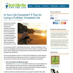 Is Your Life Complete? 5 Tips for Living a Fulfilled, Complete Life - Dumb Little Man