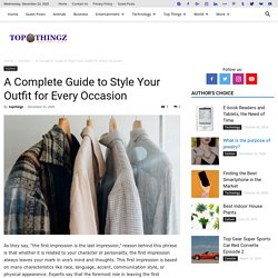 A Complete Guide to Style Your Outfit for Every Occasion - TopThingz