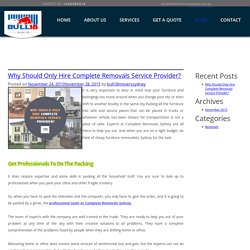 Why Should Only Hire Complete Removals Service Provider? - Bull18 Movers Sydney