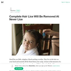 Complete Hair Lice Will Be Removed At Never Lice