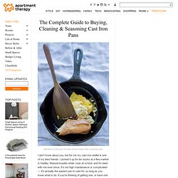The Complete Guide to Buying, Cleaning & Seasoning Cast Iron Pans