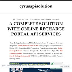 A COMPLETE SOLUTION WITH ONLINE RECHARGE PORTAL API SERVICES