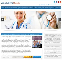 COMPLETE NURSE STAFFING & NURSE REGISTRY BUSINESS START-UP GUIDE AND OPERATIONS MANUAL