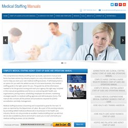 COMPLETE MEDICAL STAFFING AGENCY START-UP GUIDE AND OPERATIONS MANUAL!