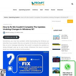 How to fix We Couldn't Complete The Updates Undoing Changes in Windows 10? - Prompt Resolve