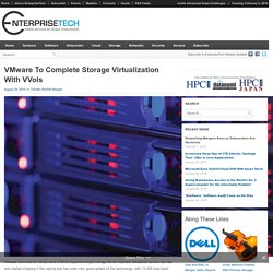 VMware To Complete Storage Virtualization With VVols