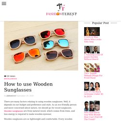 A Complete Guide to Use Wooden Sunglasses