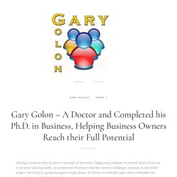 Gary Golon – A Doctor and Completed his Ph.D. in Business, Helping Business Owners Reach their Full Potential