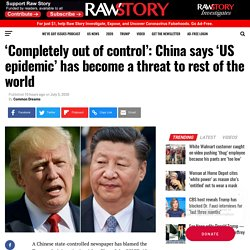 'Completely out of control': China says 'US epidemic' has become a threat to rest of the world