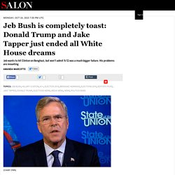 Jeb Bush is completely toast: Donald Trump and Jake Tapper just ended all White House dreams
