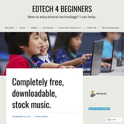 Completely free, downloadable, stock music. – EDTECH 4 BEGINNERS
