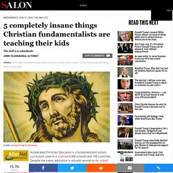 5 completely insane things Christian fundamentalists are teaching their kids