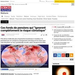 """Ces fonds de pensions qui """"ignorent complètement le risque climatique"""""""
