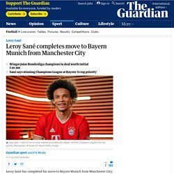 Leroy Sané completes move to Bayern Munich from Manchester City