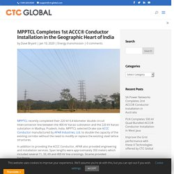 MPPTCL completes 1st ACCC® Conductor Installation in the Heart of India