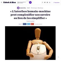 «L'interface humain-machine peut complexifier nos savoirs au lieu de les simplifier» - Usbek & Rica, 2015