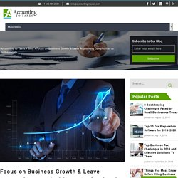 Focus on Business Growth & Leave Accounting Complexities to Professionals