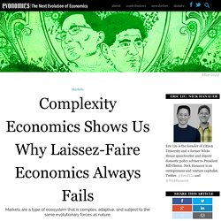 Complexity Economics Shows Why Laissez-Faire Economics Always Fails