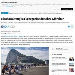 El tabaco complica la negociación sobre Gibraltar