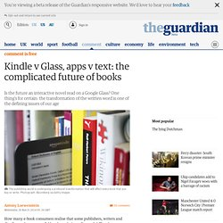 Kindle v Glass, apps v text: the complicated future of books