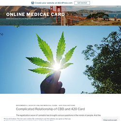 Complicated Relationship of CBD and 420 Card – Online Medical Card