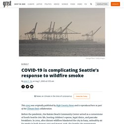 COVID-19 is complicating Seattle's response to wildfire smoke By Jane C. Hu on Aug 1, 2020 at 3:55 am