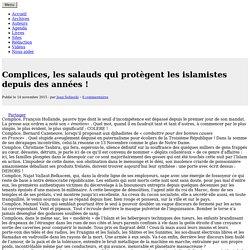 Complices, les salauds qui protègent les islamistes depuis des années !