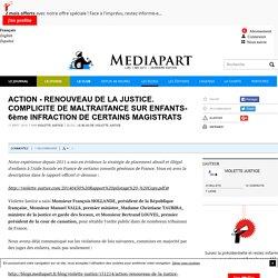 ACTION - RENOUVEAU DE LA JUSTICE. COMPLICITE DE MALTRAITANCE SUR ENFANTS- 6ème INFRACTION DE CERTAINS MAGISTRATS