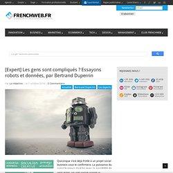 [Expert] Les gens sont compliqués ? Essayons robots et données, par Bertrand Duperrin - FrenchWeb.frFrenchWeb.fr