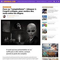 """Face au """"complotisme"""" : éduquer à l'esprit critique, pour mettre des mots entre les diapos – Ludovia Magazine"""
