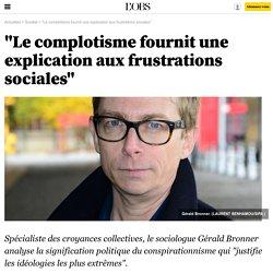 """""""Le complotisme fournit une explication aux frustrations sociales"""""""