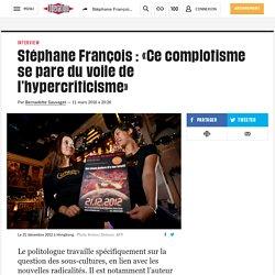 Stéphane François: «Ce complotisme se pare du voile de l'hypercriticisme»