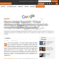 """Pierre-André Taguieff : """"il faut distinguer le complotisme banal du complotisme intellectualisé"""""""