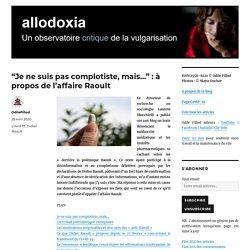 «Je ne suis pas complotiste, mais…» : à propos de l'affaire Raoult – Allodoxia