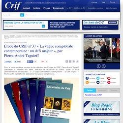 Etude du CRIF n°37 « La vague complotiste contemporaine : un défi majeur », par Pierre-André Taguieff