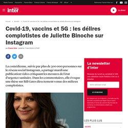 Covid-19, vaccins et 5G : les délires complotistes de Juliette Binoche sur Instagram