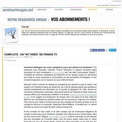 """Complots : un """"kit vidéo"""" de France TV"""
