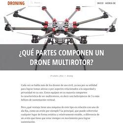 ¿Qué Partes Componen un Drone Multirotor?