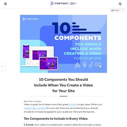 10 Components You Should Include When You Create a Video for Your Site - Powtoon Blog