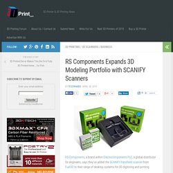 RS Components Expands 3D Modeling Portfolio with SCANIFY Scanners