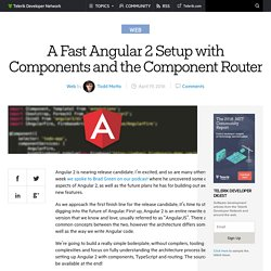 A Fast Angular 2 Setup with Components and the Component RouterTelerik Developer Network