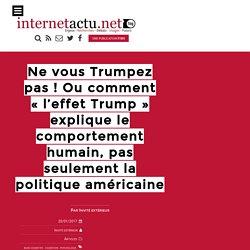 Ne vous Trumpez pas ! Ou comment «l'effet Trump» explique le comportement humain, pas seulement la politique américaine