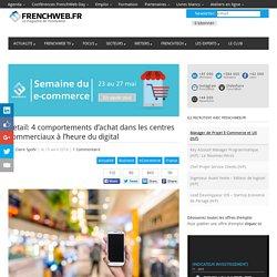 Retail: 4 comportements d'achat dans les centres commerciaux à l'heure du digital