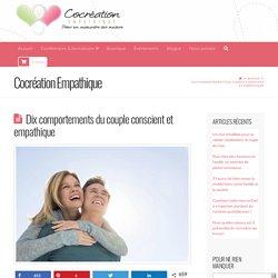 Dix comportements du couple conscient et empathique Dix comportements du couple conscient et empathique Cocrea.ca - Cocreation empathique avec Monique Desjardins