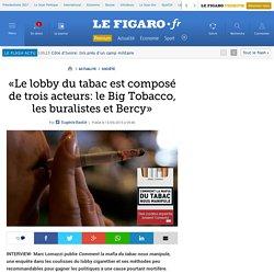 «Le lobby du tabac est composé de trois acteurs: le Big Tobacco, les buralistes et Bercy»