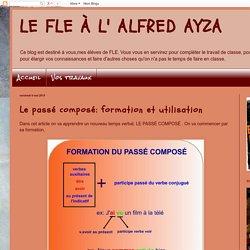 LE FLE À L' ALFRED AYZA: Le passé composé: formation et utilisation