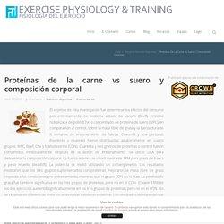 Proteínas de la carne vs suero y composición corporal - Fisiología del Ejercicio