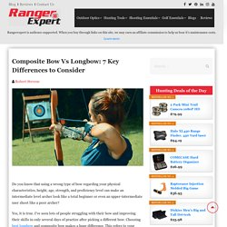 Composite Bow Vs Longbow: 7 Key Differences to Note
