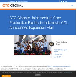 ACCC Composite Core production in Indonesia announced by CTC Global