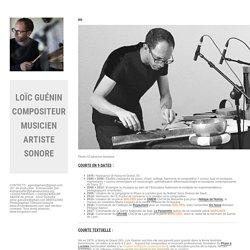 Bio – Loïc Guénin compositeur musicien artiste sonore